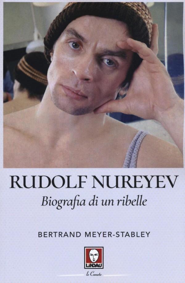 """Di nuovo in libreria """"Rudolf Nureyev. Biografia di un ribelle"""", omaggio all'eterno tartaro volante"""
